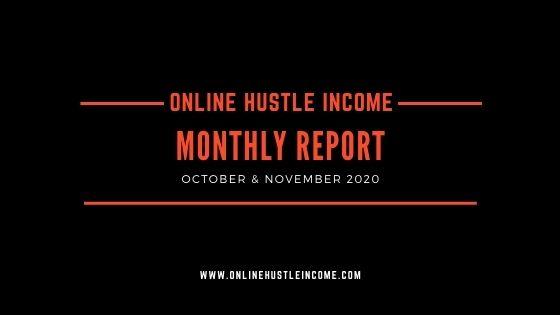 Monthly Report OnlineHustleIncome October & November 2020