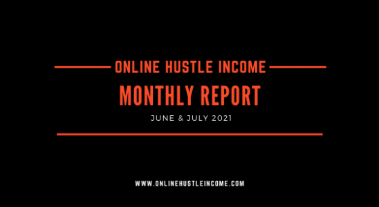 Monthly Report OnlineHustleIncome June & July 2021